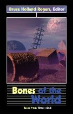 Cover of Bones of the World, edited by Bruce Holland Rogers